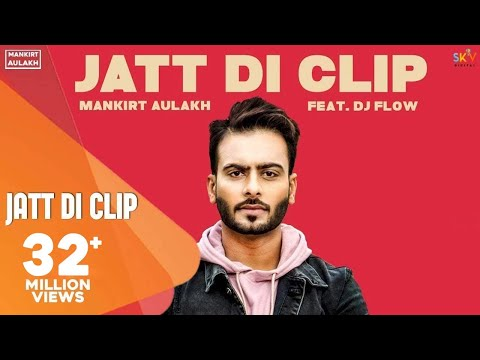 MANKIRT AULAKH - JATT DI CLIP (Full Song) Dj Flow | Singga | Latest Punjabi Songs 2017 | GK.DIGITAL