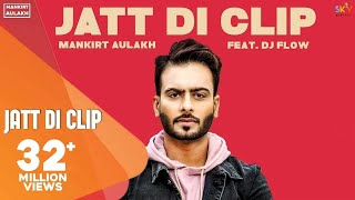 MANKIRT AULAKH - JATT DI CLIP (Full Song) Dj Flow | Singga | Latest Punjabi Songs 2017 | Sky Digital
