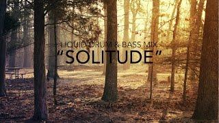 """""""Solitude"""" ~ Deep Liquid Drum & Bass Mix"""