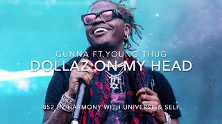 Gunna - Dollaz On My Head (Ft. Young Thug) [852 Hz Harmony with Universe & Self]