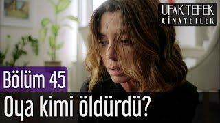 Ufak Tefek Cinayetler 45. Bölüm (Final) - Oya Kimi Öldürdü?