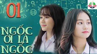 NGỐC ƠI LÀ NGỐC | TẬP 1 | Phim Học Đường | Phim Việt Nam