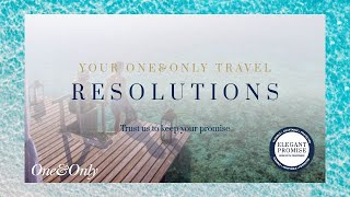 Elegant Resorts | Your Travel Resolutions | One&Only