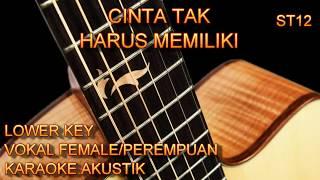 Gambar cover Karaoke Cinta Tak Harus Memiliki ST12 Vokal Female/Perempuan Lower Key Akustik