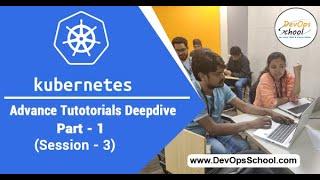 Kubernetes Advance Tutorials Deepdive Part-1 Session -3 — By DevOpsSchool