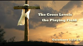 The Cross Levels the Playing Field, 6-6-21