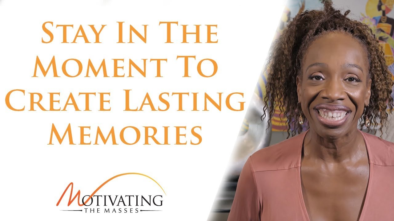 Lisa Nichols - Stay In The Moment To Create Lasting Memories