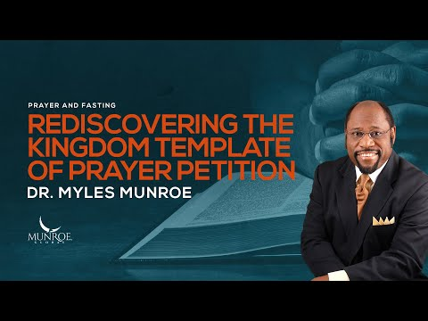 Rediscovering The Kingdom Template Of Prayer Petition | Dr. Myles Munroe