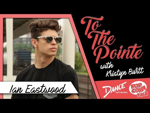 Ian Eastwood Discusses His Career - To The Pointe with Kristyn Burtt