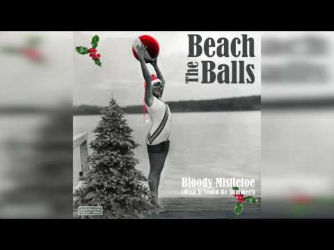Bloody Mistletoe (Wish It Could Be Summer!) - The Beach Balls - Official Christmas Video