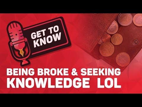 Being Broke & Seeking Knowledge lol || Get To Know