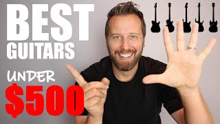 5 of the BEST Guitars UNDER $500!