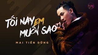 Video Mai Tiến Dũng - Tối Nay Em Muốn Sao [ Official MV ] feat. L.J. download MP3, 3GP, MP4, WEBM, AVI, FLV Oktober 2018