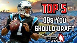 Top 5 QB's You Should Be Drafting - 2018 Fantasy Football