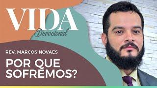 Por que  Sofremos? | Rev. Marcos Novaes | Vida Devocional | AO VIVO | IPPTV