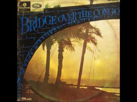 Bridge Over The Congo (OK Jazz, Orchestre Bantous, Orchestre Cercul) (Full Album)