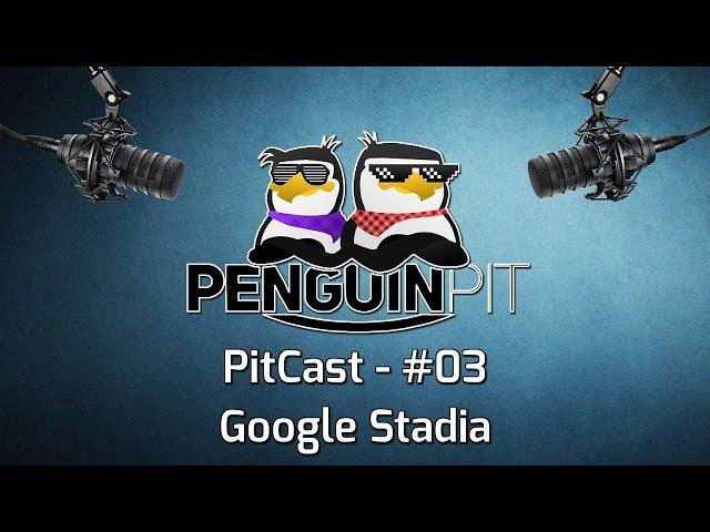 PitCast - #03 - Google Stadia