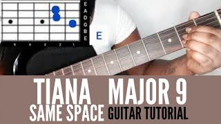 TIANA MAJOR 9   Same Space  Easy Guitar Tutorial  Chords and Tab  Beginner
