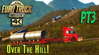 ♦ETS 2♦ Over The Hill (Pt3) [Scania T• 4k/UHD]
