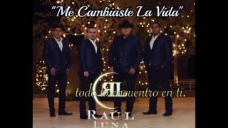 Raúl Luna - Me Cambiaste La Vida (Lyrics)