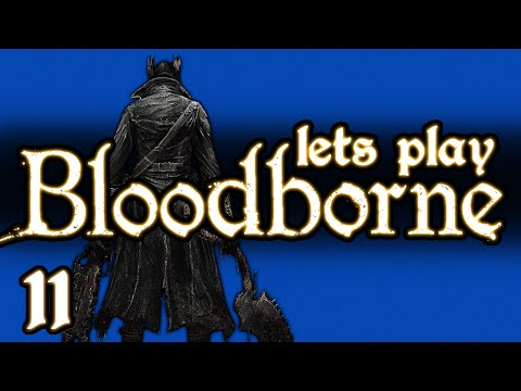 LET'S PLAY BLOODBORNE - PART 11 - UPPER CATHEDRAL WARD + UPPER STRESS LEVELS