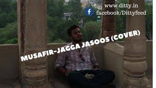 Musafir-Jagga Jasoos (Devanshu cover)