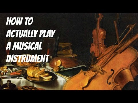 How To Actually Play A Musical Instrument
