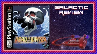 Galactic Review - Dead in the Water (PlayStation)