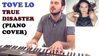 Tove Lo - True Disaster (Piano Cover )