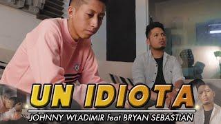 Un idiota - (Joan S.) by Bryan Sebastian Ft.Johnny Wladimir