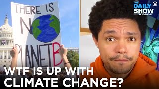 What the F**k Is Happening with Climate Change? | The Daily Show