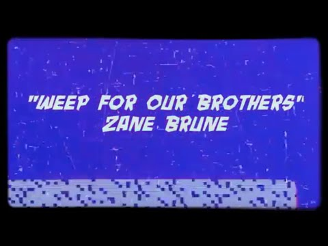 Zane Brune - Weep For Our Brothers
