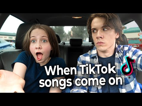 When Tik Tok Songs Come On