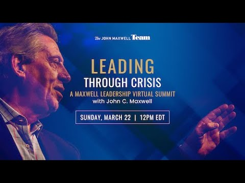 (Day 1) Leading Through Crisis: A Virtual Leadership Summit with John C. Maxwell