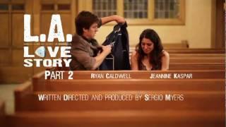 Video L.A. Love Story Part 2 Jeannine Kaspar, Ryan Caldwell (Written, Directed by Sergio Myers) download MP3, 3GP, MP4, WEBM, AVI, FLV Januari 2018