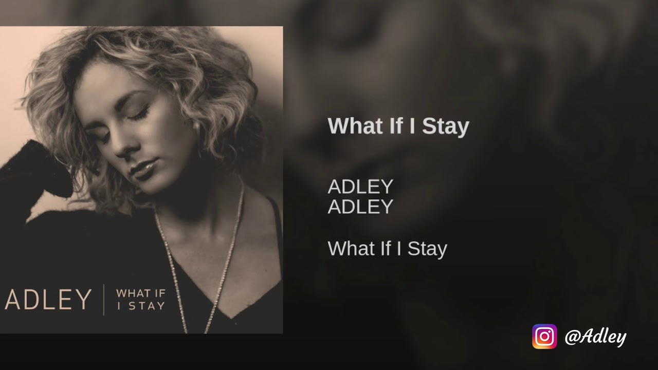 What If I Stay Adley New Country Music 2018 Youtube