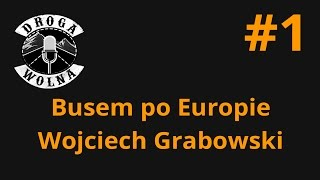Busem po Europie - Wojciech Grabowski | Droga Wolna #1