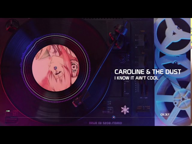 Caroline & The Dust - I Know It Ain't Cool (HQ)
