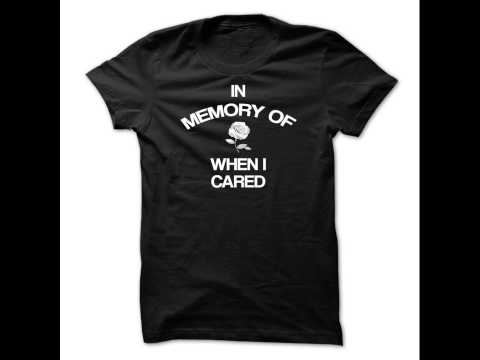 In Memory Of When I Cared T Shirt – In Memory Of When I Cared T Shirts.