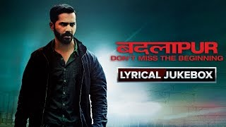 Badlapur Movie | Lyrical Song Jukebox