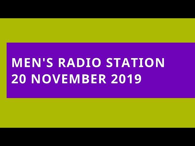 Men's Radio Station: 20 November 2019