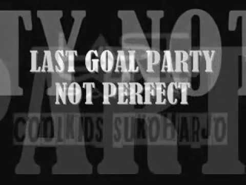 LAST GOAL PARTY NOT PERFECT