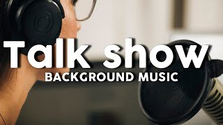 Talk show background music for Talk show no copyright