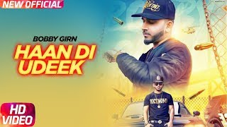 Haan Di Udeek (Full Video) | Bobby Girn Feat L.O.C | Latest Punjabi Song 2018