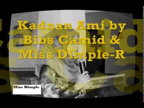 Kadnan Ami By; Bibs Camid & Miss Dimple