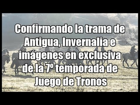 Confirmando la trama de Antigua, Invernalia e imágenes en exclusiva de Juego de Tronos