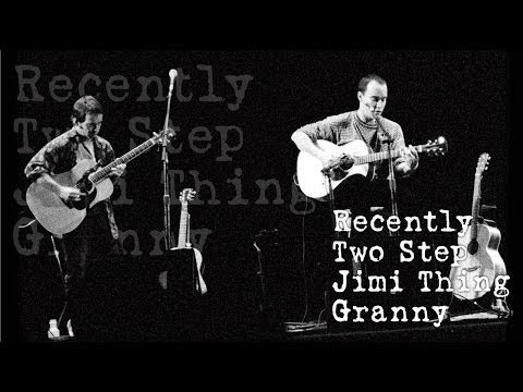 Dave Matthews & Tim Reynolds - Recently - Two Step - Jimi Thing - Granny - (Audios)