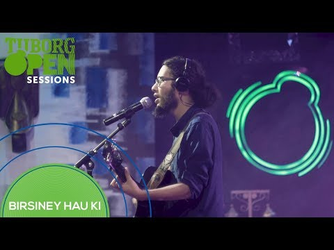 Birsiney Hau Ki - The Elements  | Tuborg Open Sessions