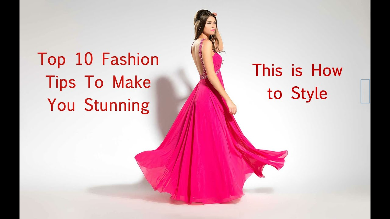 top 10 fashion tips tricks how to style youtube