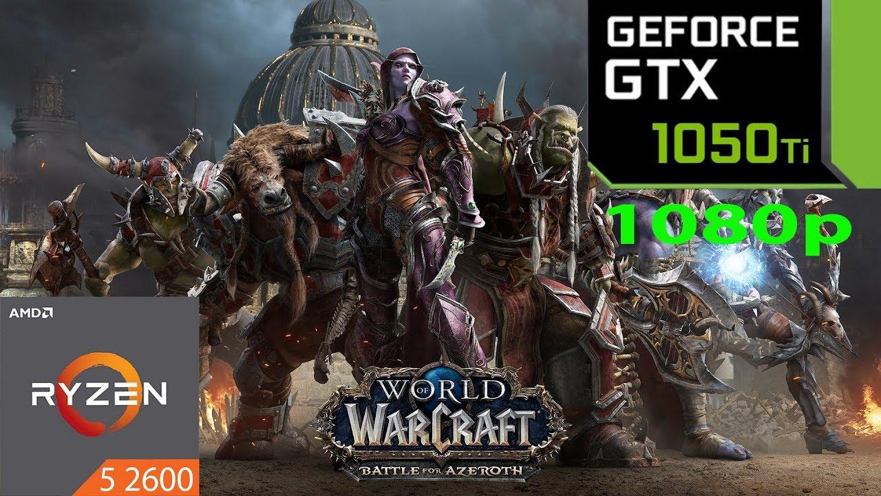 WOW : Battle for Azeroth - GTX 1050 Ti - Ryzen 5 2600
